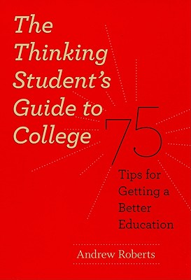 The Thinking Student's Guide to College By Roberts, Andrew Lawrence